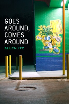 Goes Around, Comes Around 85 Days of Poetry by Allen Itz from Bookbaby in General Novel category