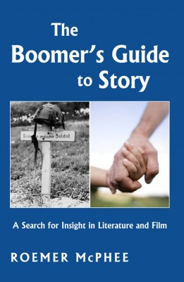 The Boomer's Guide to Story A Search for Insight in Literature and Film by Roemer McPhee from Bookbaby in General Academics category
