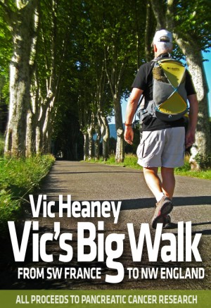 Vic's Big Walk From SW France to NW England by Vic Heaney from Bookbaby in Travel category