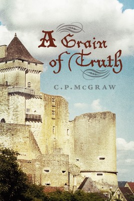A Grain of Truth  by C. P. McGraw from Bookbaby in General Novel category