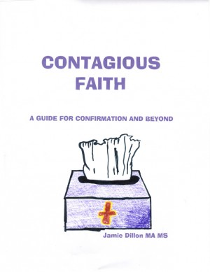 Contagious Faith Insights for Confirmation and Beyond. . . . by Jamie Dillon from Bookbaby in Religion category