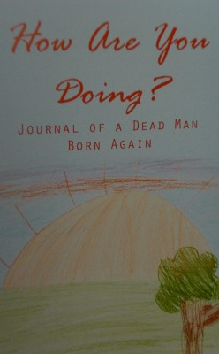 How Are You Doing? Journal of a Dead Man Born Again by David Paul Garty from Bookbaby in Romance category