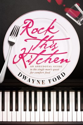 Rock This Kitchen An anecdotal guide to the single man's quest for comfort food by Dwayne Ford from Bookbaby in Autobiography,Biography & Memoirs category
