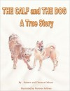 The Calf and The Dog  A True Story  by Robert Fellows from  in  category