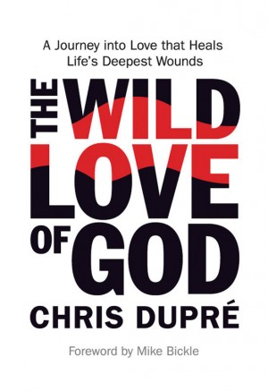 The Wild Love of God A Journey into Love that Heals Life's Deepest Wounds by Chris DuPré from Bookbaby in Religion category