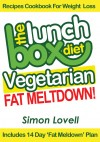 The Lunch Box Diet: Vegetarian Fat Meltdown – Recipes Cookbook For Weight Loss - Lose 7-19 lbs in 30 Days Or Less With This Supercharged Vegetarian Recipes Cookbook For Weight Loss by Simon Lovell from  in  category