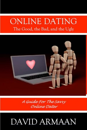 Online Dating. . . The Good the Bad, and the Ugly A guide for savvy online dating by David Armaan from Bookbaby in Romance category
