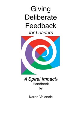 Giving Deliberate Feedback for Leaders Supplement to Spiral Impact: The Power to Get It Done with Grace by Karen Valencic from Bookbaby in Business & Management category