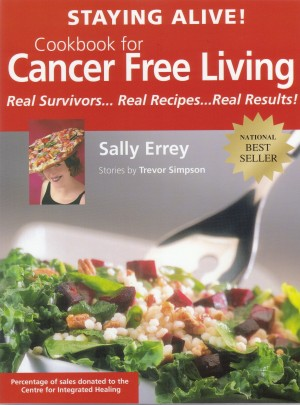 Staying Alive! Cookbook for Cancer Free Living Real Survivors...Real Recipes...Real Results by Sally Errey from Bookbaby in Family & Health category