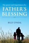 The Power & Importance of a Father's Blessing  by Billy O'Neal from  in  category