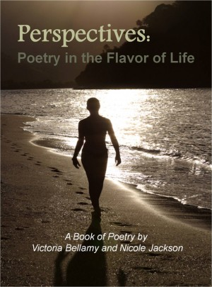 Perspectives: Poetry in the Flavor of Life A Book of Poety by Victoria Bellamy and Nicole Jackson by Victoria Bellamy from Bookbaby in General Novel category
