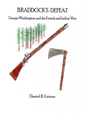 Braddock's Defeat George Washington and the French and Indian War by Daniel R. Grimes from Bookbaby in History category