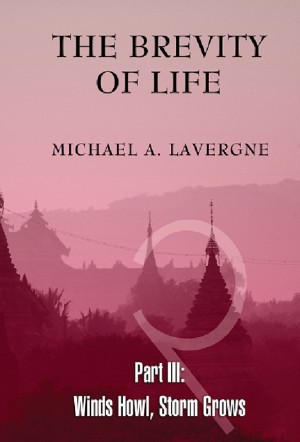 The Brevity of Life Part 3 Winds Howl, Storm Grows by Michael A. Lavergne from Bookbaby in General Novel category