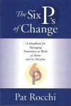 The Six P's of Change A Handbook for Managing Transition at Work, at Home and in Ourselves by Pat Rocchi from  in  category