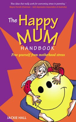 The Happy Mum Handbook Free yourself from motherhood stress by Jackie Hall from Bookbaby in Family & Health category