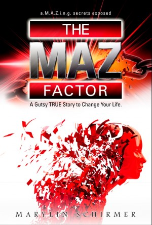 The MAZ Factor A Gutsy True Story to Change Your Life by Marylin Schirmer from Bookbaby in Autobiography,Biography & Memoirs category