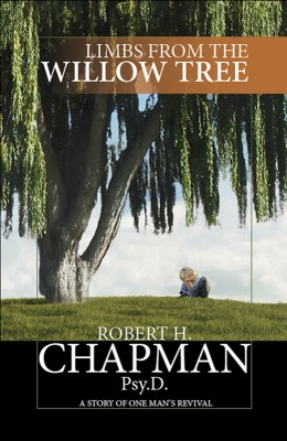 Limbs from the Willow Tree A Story of One Man's Revival by Robert H. Chapman Psy.D. from Bookbaby in Autobiography,Biography & Memoirs category