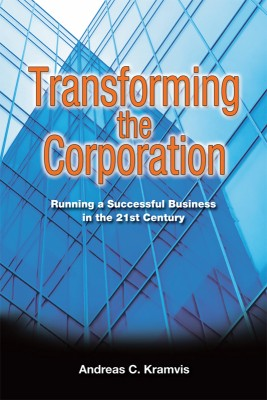 Transforming  the  Corporation Running a Successful Business in the 21st Century by Andreas C. Kramvis from Bookbaby in Business & Management category