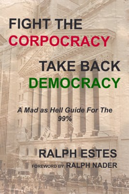 Fight the Corpocracy, Take Back Democracy A Mad As Hell Guide for the 99% by Ralph Estes from Bookbaby in Business & Management category