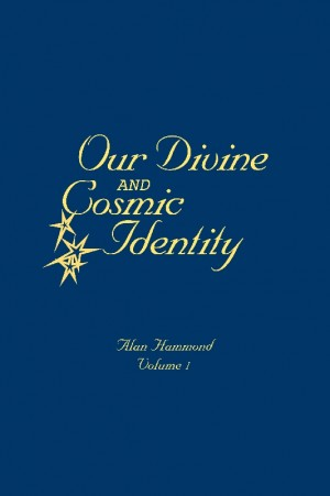 Our Divine and Cosmic Identity, Volume 1  by Alan Hammond from Bookbaby in Religion category