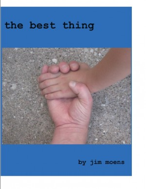 The Best Thing  by Jim Moens from Bookbaby in General Novel category
