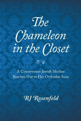 The Chameleon in the Closet A Conservative Jewish Mother Reaches Out to Her Orthodox Sons by BJ Rosenfeld from Bookbaby in Family & Health category