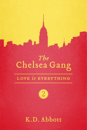 The Chelsea Gang: Love is Everything  by K. D. Abbott from Bookbaby in Romance category