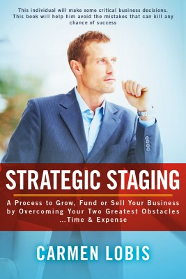 Strategic Staging A Process to Grow, Fund or Sell Your Business by Overcoming Your Two Greatest Obstacles… Time & Expense by Carmen Lobis from Bookbaby in Business & Management category