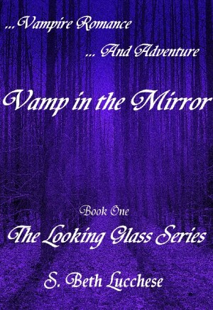 Vamp in the Mirror Vampire Romance and Adventure by S. Beth Lucchese from Bookbaby in Romance category