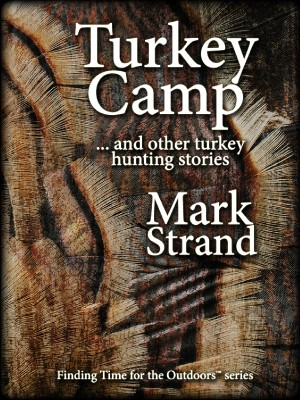 Turkey Camp ... and other turkey hunting stories