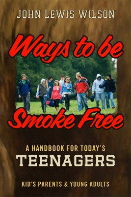 Ways To Be Smoke Free A Handbook for Teenagers, Kids Parents and Young Adults by John Lewis Wilson from Bookbaby in Lifestyle category