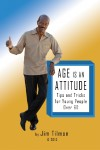 Age Is an Attitude Tips and Tricks for Young People Over 60 by Jim Tilmon from  in  category