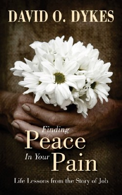Finding Peace in Your Pain Life Lessons from the Story of Job by David O. Dykes from Bookbaby in Religion category