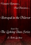 Betrayal in the Mirror Book Two The Looking Glass Series -  Vampire Romance and Adventure by S. Beth Lucchese from  in  category