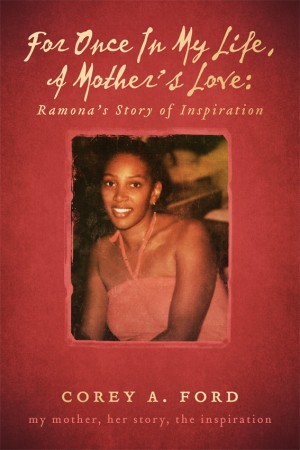 For Once In My Life, A Mother's Love: Ramona's Story of Inspiration My Mother, Her Story, The Inspiration by Corey A. Ford from Bookbaby in Autobiography,Biography & Memoirs category