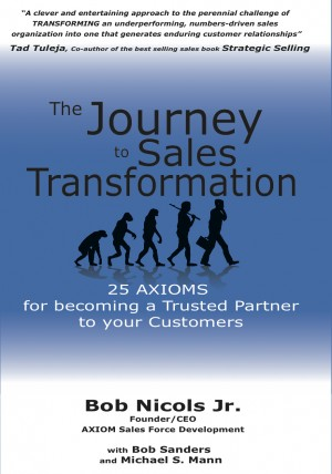 The Journey to Sales Transformation 25 AXIOMS for Becoming a Trusted Partner to your Customers by Bob Nicols Jr. from Bookbaby in Business & Management category