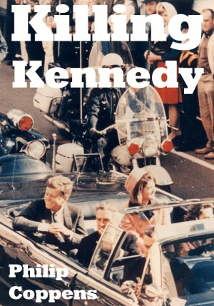 Killing Kennedy Uncovering the Truth Behind the Kennedy Assassination by Philip Coppens from Bookbaby in History category