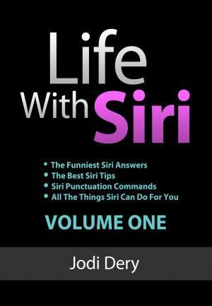 Life with Siri Volume One (Second Edition) by Jodi Dery from Bookbaby in Engineering & IT category