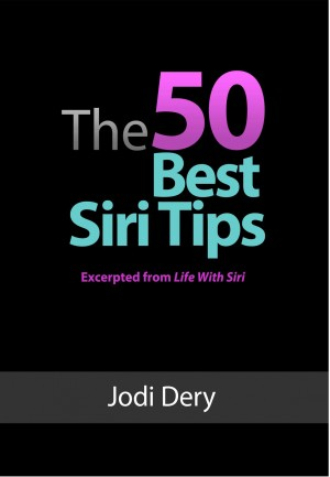 The 50 Best Siri Tips An Awesome Guide to Getting the Best Results from Siri on the iPhone 4S by Jodi Dery from Bookbaby in General Novel category