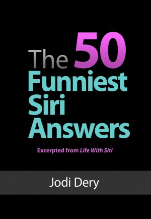 The 50 Funniest Siri Answers An Awesome guide to Fun and Laughs with Siri by Jodi Dery from Bookbaby in General Novel category