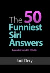 The 50 Funniest Siri Answers An Awesome guide to Fun and Laughs with Siri by Jodi Dery from  in  category