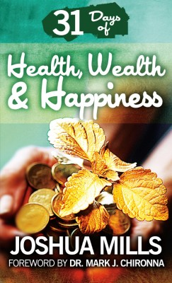 31 Days Of Health, Wealth & Happiness  by Joshua Mills from Bookbaby in Lifestyle category