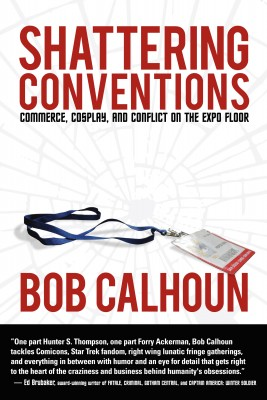 Shattering Conventions - Commerce, Cosplay and Conflict on the Expo Floor by Bob Calhoun from Bookbaby in General Novel category