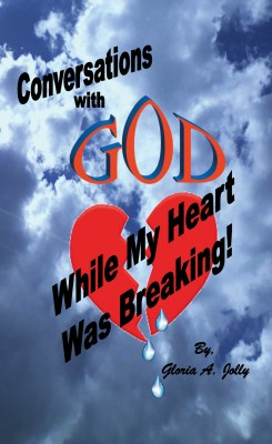 Conversations With God While My Heart Was Breaking by Gloria A. Jolly from Bookbaby in Family & Health category