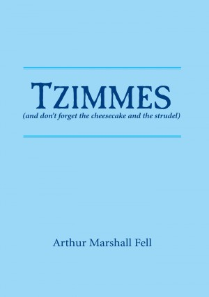 Tzimmes (and don't forget the cheesecake and the strudel) by Arthur Marshall Fell from Bookbaby in General Novel category