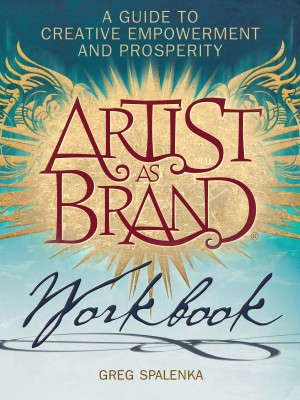 Artist As Brand Workbook - A Guide to Creative Empowerment and Prosperity by Greg Spalenka from Bookbaby in Business & Management category