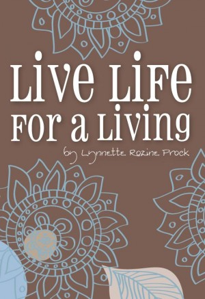 Live Life For A Living An Inspirational Guide To Help Turn Dreams Into Reality by Lynnette Rozine Prock from Bookbaby in Lifestyle category
