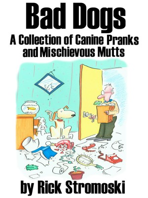 Bad Dogs A Collection of Canine Pranks and Mischievous Mutts