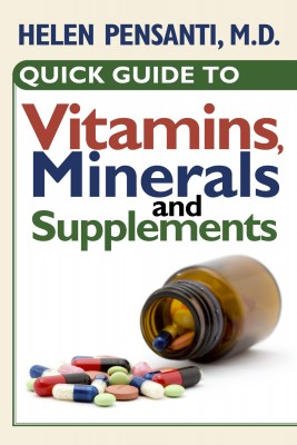 Quick Guide to Vitamins, Minerals and Supplements  by Helen Pensanti M.D. from Bookbaby in Family & Health category