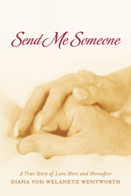 Send Me Someone A True Story of Love Here and Hereafter by Diana von Welanetz Wentworth from Bookbaby in Autobiography,Biography & Memoirs category